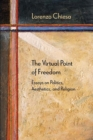 The Virtual Point of Freedom : Essays on Politics, Aesthetics, and Religion - eBook