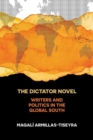 The Dictator Novel : Writers and Politics in the Global South - Book