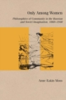 Only Among Women : Philosophies of Community in the Russian and Soviet Imagination, 1860-1940 - Book