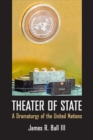 Theater of State : A Dramaturgy of the United Nations - Book