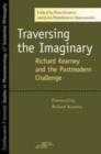 Traversing the Imaginary : Richard Kearney and the Postmodern Challenge - eBook