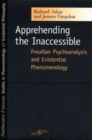 Apprehending the Inaccessible : Freudian Psychoanalysis and Existential Phenomenology - eBook