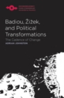 Badiou, Zizek, and Political Transformations : The Cadence of Change - eBook
