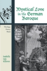 Mystical Love in the German Baroque : Theology, Poetry, Music - eBook