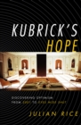 Kubrick's Hope : Discovering Optimism from 2001 to Eyes Wide Shut - eBook