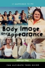 Body Image and Appearance : The Ultimate Teen Guide - eBook