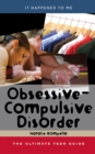 Obsessive-Compulsive Disorder : The Ultimate Teen Guide - eBook