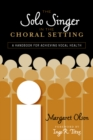 The Solo Singer in the Choral Setting : A Handbook for Achieving Vocal Health - eBook