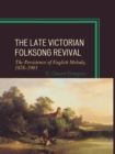 The Late Victorian Folksong Revival : The Persistence of English Melody, 1878-1903 - eBook