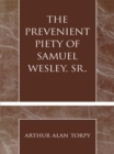 The Prevenient Piety of Samuel Wesley, Sr. - eBook