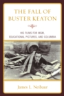 The Fall of Buster Keaton : His Films for MGM, Educational Pictures, and Columbia - eBook