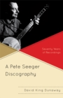 A Pete Seeger Discography : Seventy Years of Recordings - eBook