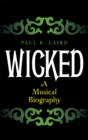 Wicked : A Musical Biography - eBook