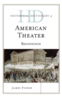 Historical Dictionary of American Theater : Beginnings - eBook