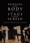 Bringing the Body to the Stage and Screen : Expressive Movement for Performers - eBook