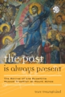 The Past Is Always Present : The Revival of the Byzantine Musical Tradition at Mount Athos - eBook