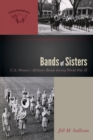 Bands of Sisters : U.S. Women's Military Bands during World War II - eBook
