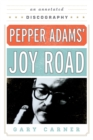Pepper Adams' Joy Road : An Annotated Discography - eBook