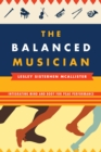 The Balanced Musician : Integrating Mind and Body for Peak Performance - eBook