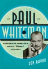 Paul Whiteman : Pioneer in American Music, 1930-1967 - eBook