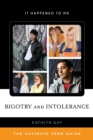 Bigotry and Intolerance : The Ultimate Teen Guide - eBook
