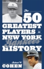 The 50 Greatest Players in New York Yankees History - eBook