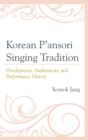 Korean P'ansori Singing Tradition : Development, Authenticity, and Performance History - eBook