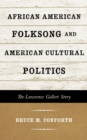 African American Folksong and American Cultural Politics : The Lawrence Gellert Story - eBook