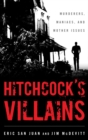 Hitchcock's Villains : Murderers, Maniacs, and Mother Issues - eBook