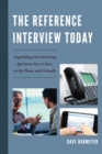 The Reference Interview Today : Negotiating and Answering Questions Face to Face, on the Phone, and Virtually - eBook