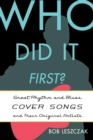 Who Did It First? : Great Rhythm and Blues Cover Songs and Their Original Artists - eBook