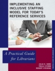 Implementing an Inclusive Staffing Model for Today's Reference Services : A Practical Guide for Librarians - eBook