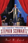 The Musical Theater of Stephen Schwartz : From Godspell to Wicked and Beyond - eBook