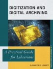 Digitization and Digital Archiving : A Practical Guide for Librarians - eBook