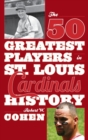 The 50 Greatest Players in St. Louis Cardinals History - eBook