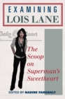 Examining Lois Lane : The Scoop on Superman's Sweetheart - eBook