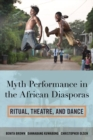 Myth Performance in the African Diasporas : Ritual, Theatre, and Dance - eBook