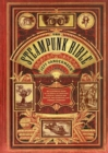 "Steampunk Bible, The:An Illustrated Guide to the World of Imagina : ""An Illustrated Guide to the World of Imaginary Airships, Corsets and Goggles, Mad Scientists, and Strange Literature"" - Book"