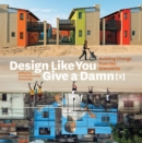 Design Like You Give a Damn [2]:Building Change from the Ground U : Building Change from the Ground Up - Book