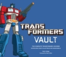 Transformers Vault : The Complete Transformers Universe - Showcasing Rare Collectibles and Memorabilia - Book
