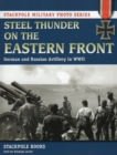 Steel Thunder on the Eastern Front : German and Russian Artillery in WWII - Book