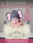 Sweet & Simple Baby Crochet : 35 Adorable Designs for Newborns to 12 Months - Book