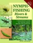 Nymph-Fishing Rivers and Streams : A Biologist's View of Taking Trout Below the Surface - Book