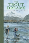 The Trout Dreams : A true romance of fly-fishing in New Zealand - Book