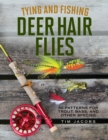 Tying and Fishing Deer Hair Flies : 50 Patterns for Trout, Bass, and Other Species - Book