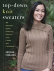 Top-Down Knit Sweaters : 16 Versatile Styles Featuring Texture, Lace, Cables, and Colorwork - Book