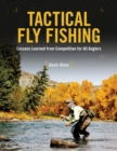 Tactical Fly Fishing : Lessons Learned from Competition for All Anglers - Book