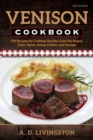 Venison Cookbook : 150 Recipes for Cooking Healthy, Low-Fat Roasts, Filets, Stews, Soups, Chilies and Sausage - Book