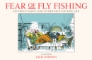 Fear of Fly Fishing : Do Trout Exist? And Other Facts of Reel Life - Book