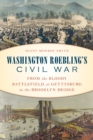 Washington Roebling's Civil War : From the Bloody Battlefield at Gettysburg to the Brooklyn Bridge - Book